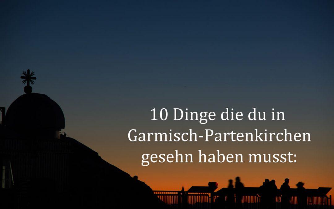 10 Sehenswürdigkeiten die du in Garmisch-Partenkirchen gesehen haben musst: